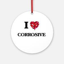 I love Corrosive Ornament (Round)