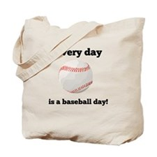 Every Day Is A Baseball Day Tote Bag