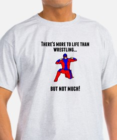 Theres More To Life Than Wrestling T-Shirt
