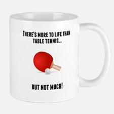 Theres More To Life Than Table tennis Mugs