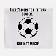 Theres More To Life Than Soccer Throw Blanket