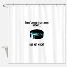 Theres More To Life Than Hockey Shower Curtain