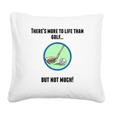 Theres More To Life Than Golf Square Canvas Pillow