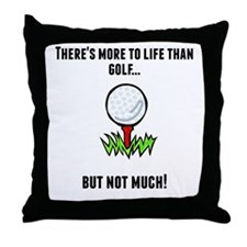Theres More To Life Than Golf Throw Pillow