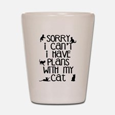 Sorry - Plans With My Cat Shot Glass