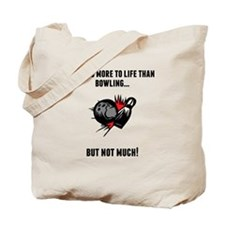 Theres More To Life Than Bowling Tote Bag