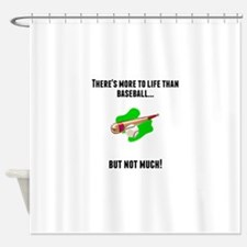 Theres More To Life Than Baseball Shower Curtain