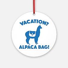 Vacation? Alpaca Bag! Ornament (Round)