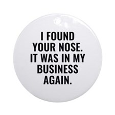 I Found Your Nose Ornament (Round)