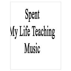 I'm Proud To Have Spent My Life Teaching Music  Poster
