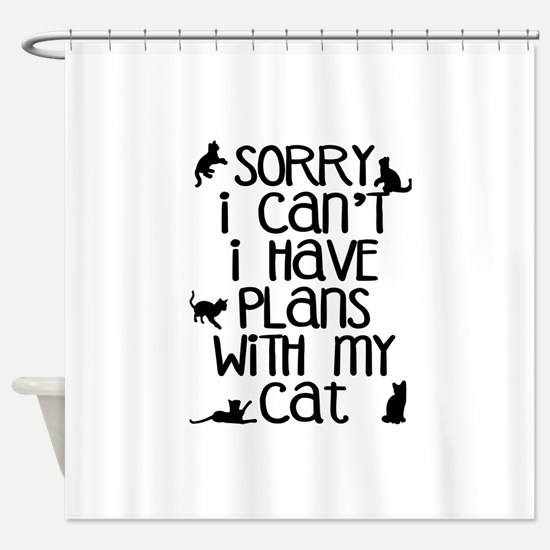 Sorry - Plans With My Cat Shower Curtain