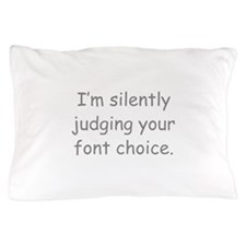 I'm Silently Judging Your Font Choice Pillow Case