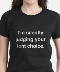 I'm Silently Judging Your Font Choice Tee