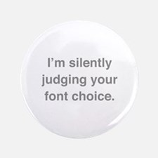 "I'm Silently Judging Your Font Choice 3.5"" Button"