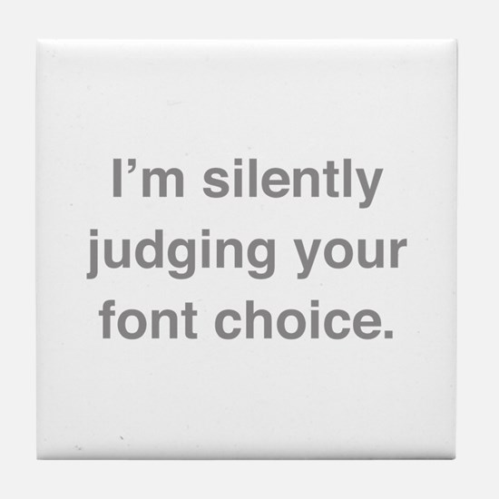 I'm Silently Judging Your Font Choice Tile Coaster