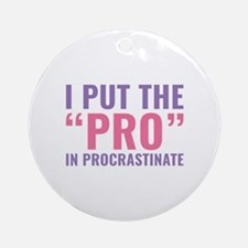 Pro In Procrastinate Ornament (Round)