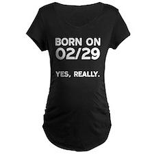 Born on 02/29 Maternity T-Shirt