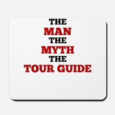 The Man The Myth The Tour Guide Mousepad
