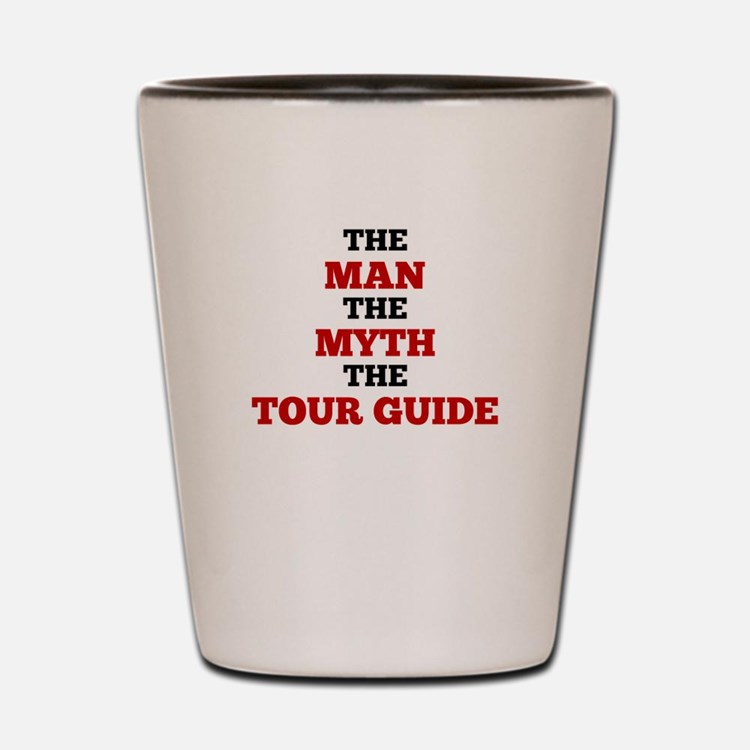 The Man The Myth The Tour Guide Shot Glass