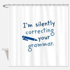 I'm Silently Correcting Your Grammar Shower Curtai