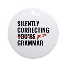 Silently Correcting You're Grammar Ornament (Round