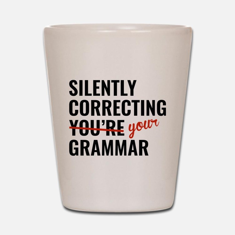 Silently Correcting You're Grammar Shot Glass