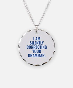 I Am Silently Correcting Your Grammar Necklace