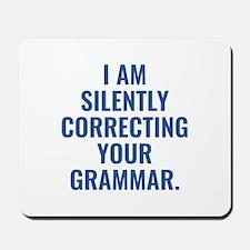 I Am Silently Correcting Your Grammar Mousepad