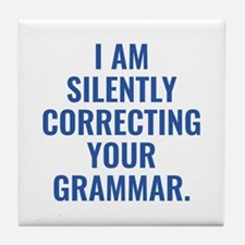 I Am Silently Correcting Your Grammar Tile Coaster