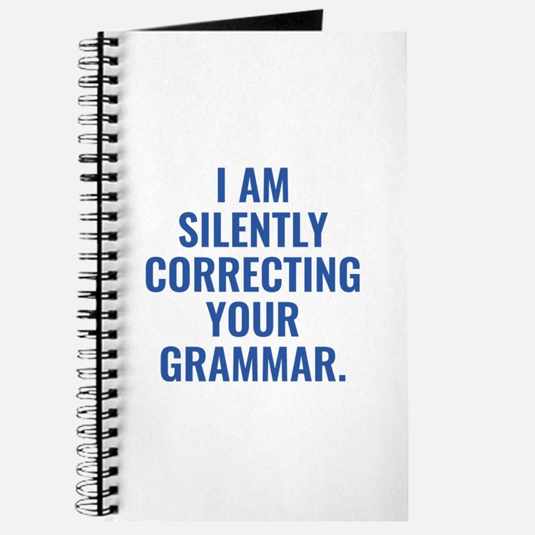I Am Silently Correcting Your Grammar Journal