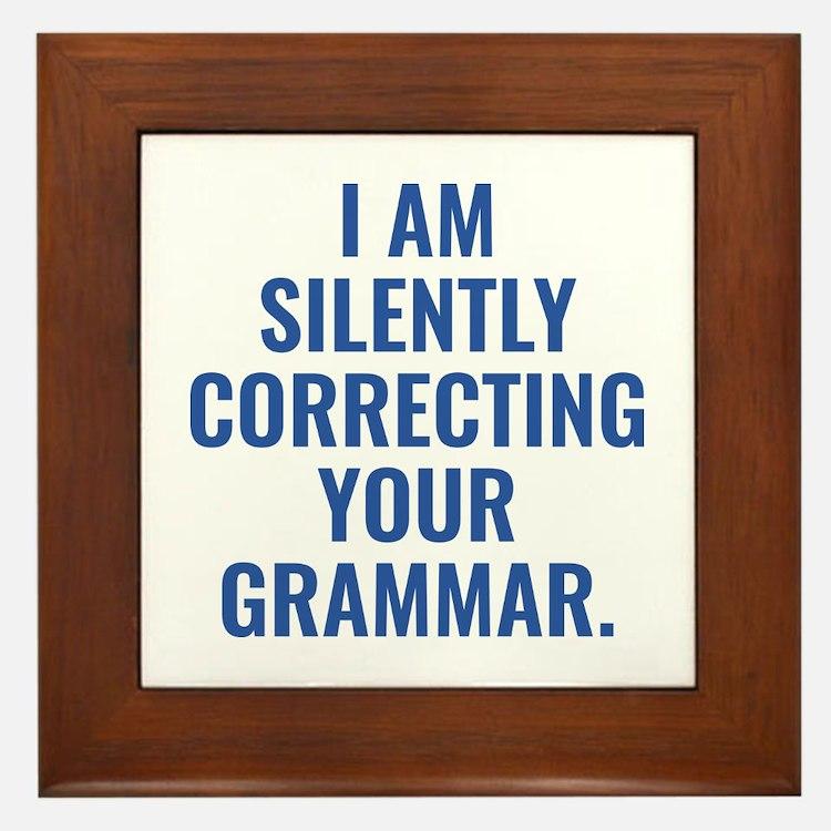 I Am Silently Correcting Your Grammar Framed Tile