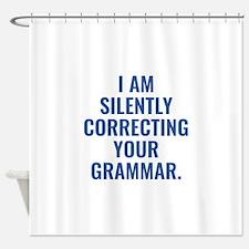 I Am Silently Correcting Your Grammar Shower Curta