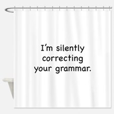 I'm Silently Correcting Your Grammar Shower Curtai