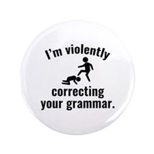 "I'm Violently Correcting Your Grammar 3.5"" Button"