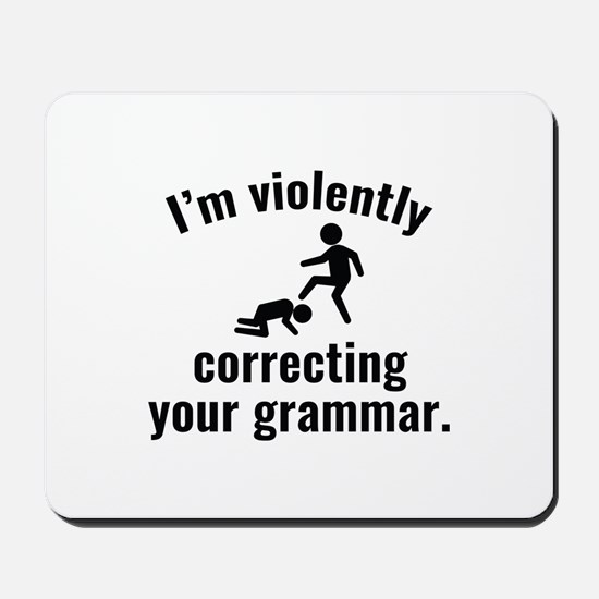 I'm Violently Correcting Your Grammar Mousepad