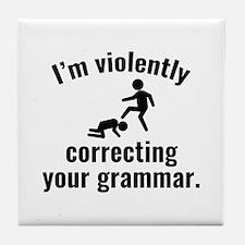 I'm Violently Correcting Your Grammar Tile Coaster
