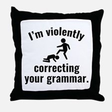 I'm Violently Correcting Your Grammar Throw Pillow