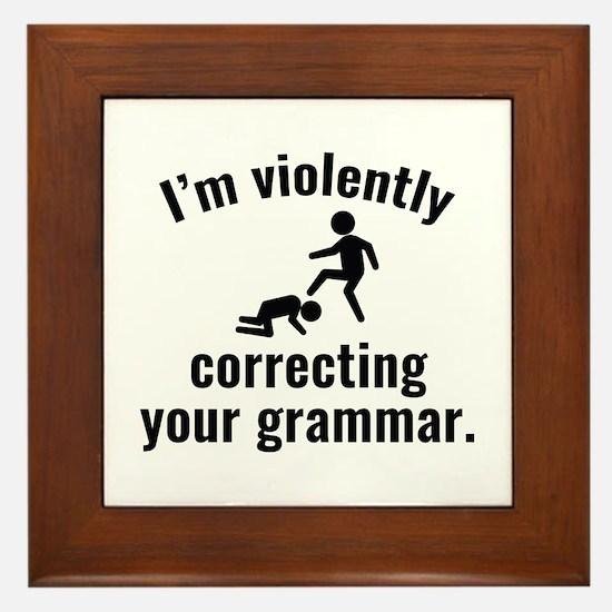 I'm Violently Correcting Your Grammar Framed Tile