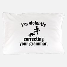 I'm Violently Correcting Your Grammar Pillow Case