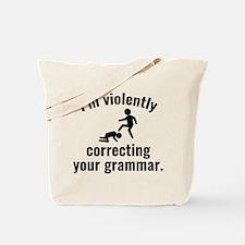 I'm Violently Correcting Your Grammar Tote Bag