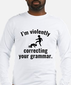 I'm Violently Correcting Your Grammar Long Sleeve