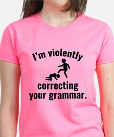 I'm Violently Correcting Your Grammar Tee
