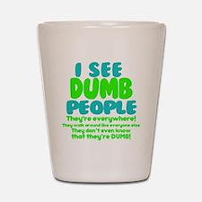 I See Dumb People Shot Glass