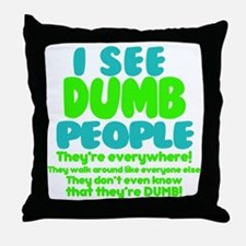 I See Dumb People Throw Pillow
