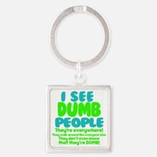 I See Dumb People Square Keychain