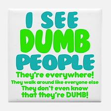 I See Dumb People Tile Coaster