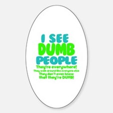 I See Dumb People Sticker (Oval)