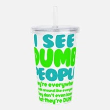 I See Dumb People Acrylic Double-wall Tumbler