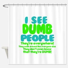 I See Dumb People Shower Curtain