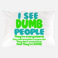 I See Dumb People Pillow Case